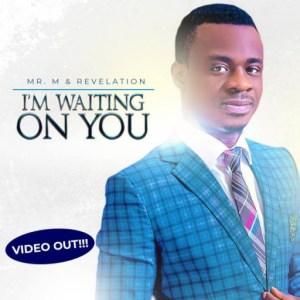 Mr M X Revelation - I'm Waiting On You